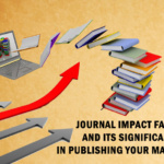 Journal Impact Factor and Its Significance in Publishing Your Manuscript
