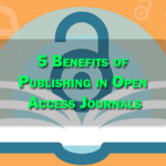 5 Benefits of Publishing in Open Access Journals