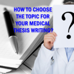 How to choose the topic for your medical thesis writing